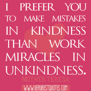 ... Kindness than Work Than Work Miracles In Unkindness ~ Forgiveness