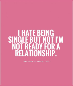 ... being single but not i'm not ready for a relationship. Picture Quote