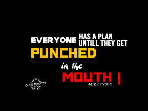 everyone has a plan till they get punched in the mouth mike tyson