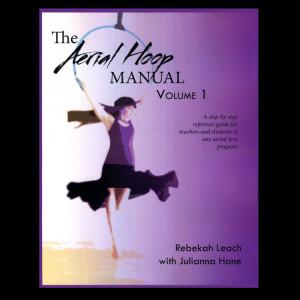 The Aerial Hoop Manual : Volume 1 by Rebekah Leach & Julianna Hane