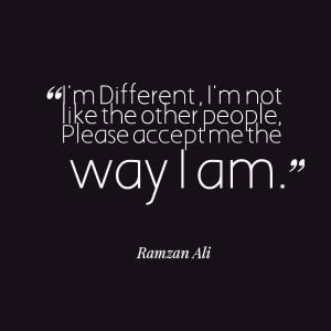 Quotes Picture: i'm different , i'm not like the other people, please ...