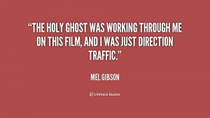 The Holy Ghost was working through me on this film, and I was just ...