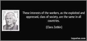 ... , class of society, are the same in all countries. - Clara Zetkin