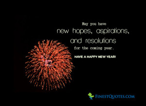 May you have new hopes, aspirations,