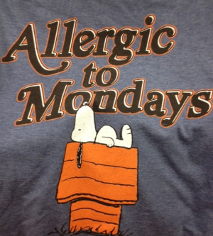 Are You Allergic To Mondays?
