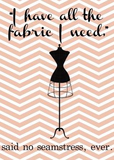 ... all the fabric i need more sewing room free sewing funny quotes