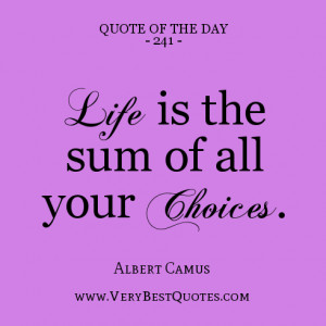 Quote Of The Day: Life is your choices