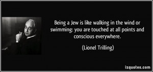 Being a Jew is like walking in the wind or swimming: you are touched ...