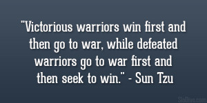 "... defeated warriors go to war first and then seek to win."" – Sun Tzu"