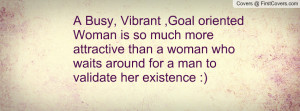 Vibrant ,Goal oriented Woman is so much more attractive than a woman ...
