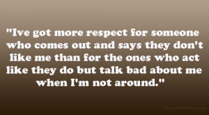 ... me than for the ones who act like they do but talk bad about me when I