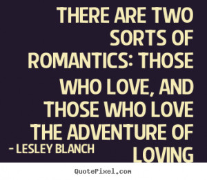 ... quotes - There are two sorts of romantics: those who love,.. - Love