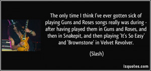 The only time I think I've ever gotten sick of playing Guns and Roses ...