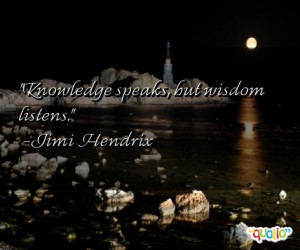 Knowledge speaks , but wisdom listens .