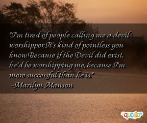 tired of people calling me a devil worshipper. It's kind of ...