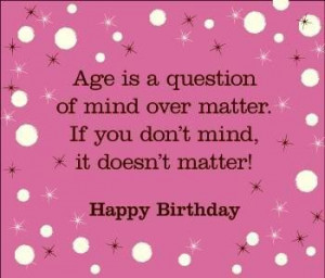 Birthday quote age is a question of mind over matter
