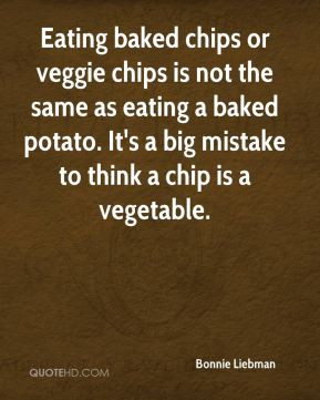 Eating baked chips or veggie chips is not the same as eating a baked ...