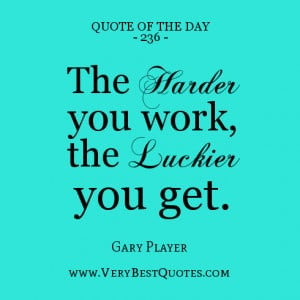 work quote of the day, The harder you work, the luckier you get