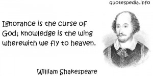 William Shakespeare - Ignorance is the curse of God; knowledge is the ...