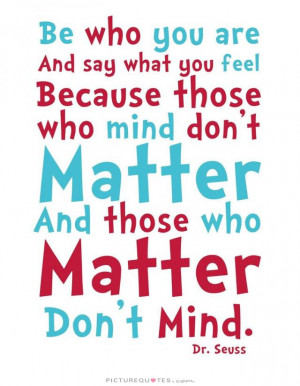 ... mind don't matter and those who matter don't mind. Picture Quote #1