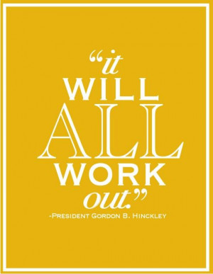 President Hinckley! Some projects seem daunting, but the right team of ...