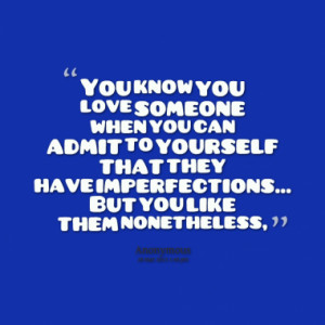 You know you love someone when you can admit to yourself that they ...