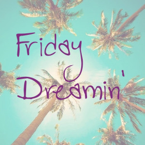 Friday Dreamin Quote Quotes