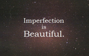 perfectly imperfect.