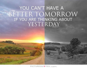 ... better tomorrow if you are thinking about yesterday Picture Quote #1