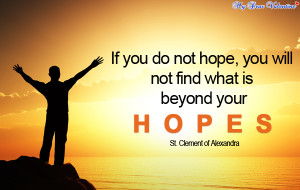 if you do not hope you will not find what is beyond your hopes