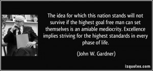 The idea for which this nation stands will not survive if the highest ...