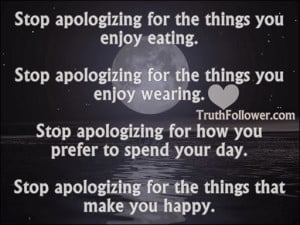 Stop apologizing for the things you enjoy eating and wearing, how you ...