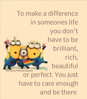 ... life to make a difference in someones life you don t have to be
