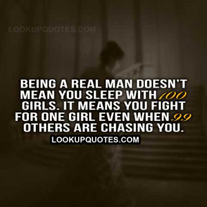 Being a real man doesn't mean you sleep with 100 girls. It means you ...