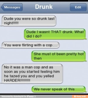 Dude You Were SO Drunk ( i.imgur.com )