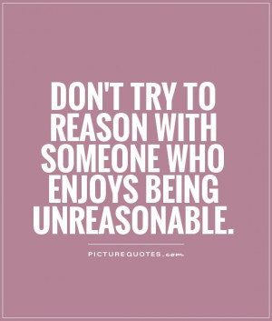 ... to reason with someone who enjoys being unreasonable. Picture Quote #1