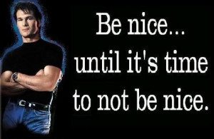 Be nice, if someone tries to make you angry, be nice, if they call ...