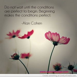 ... beginning makes the conditions perfect alan cohen # quotes # quote