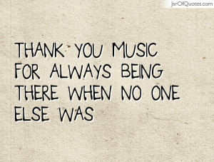 Thank you music for always being there when no one else was