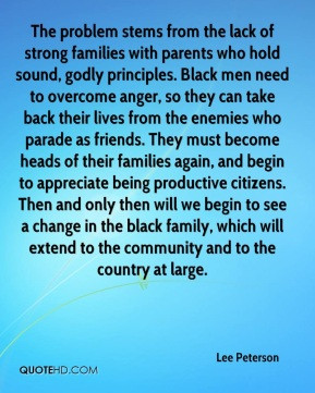 Lee Peterson - The problem stems from the lack of strong families with ...