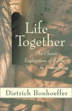 ... book Life Together: The Classic Exploration of Christian Community