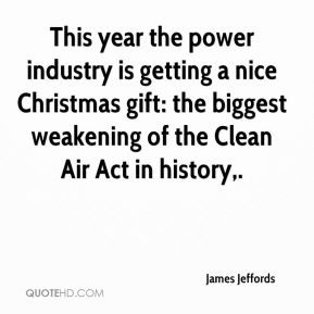 James Jeffords - This year the power industry is getting a nice ...