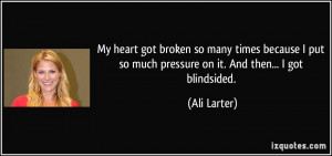 My heart got broken so many times because I put so much pressure on it ...