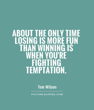Winning Quotes Temptation Quotes Losing Quotes Tom Wilson Quotes