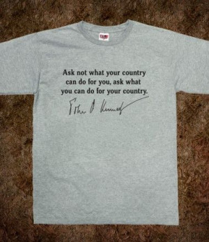 JFK Ask Not What Your Country...Quote Tshirt