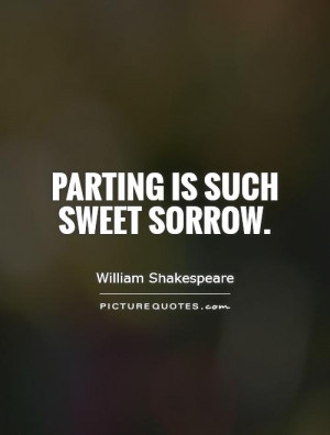 Parting Is Such Sweet Sorrow Quotes