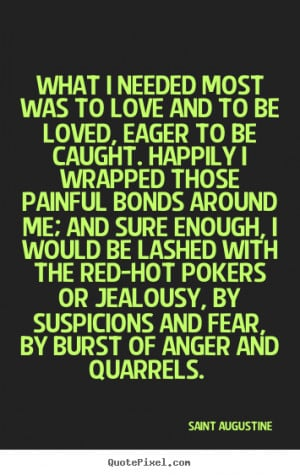 ... hot pokers or jealousy, by suspicions and fear, by burst of anger and