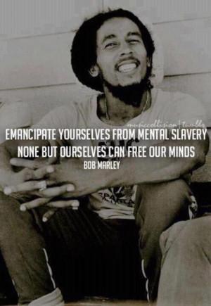 Words of Wisdom by Bob Marley.