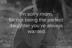 """329. """"I'm sorry mom, for not being the perfect daughter you've ..."""