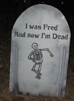 funny halloween tombstone sayings - Google Search-I was Fred and Now I ...